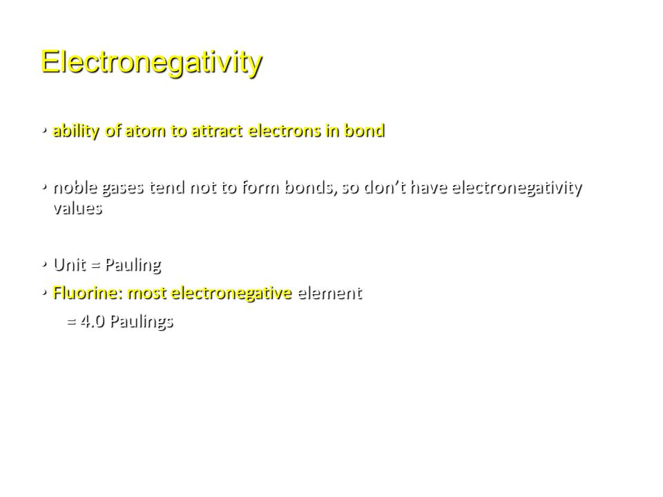 Electronegativity ability of atom to attract electrons in bond ability of atom to attract electrons in bond noble gases tend not to form bonds, so don