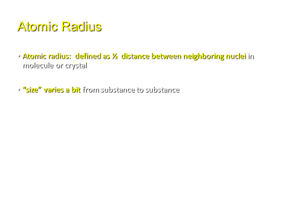 Atomic Radius Atomic radius: defined as ½ distance between neighboring nuclei in molecule or crystal Atomic radius: defined as ½ distance between neig