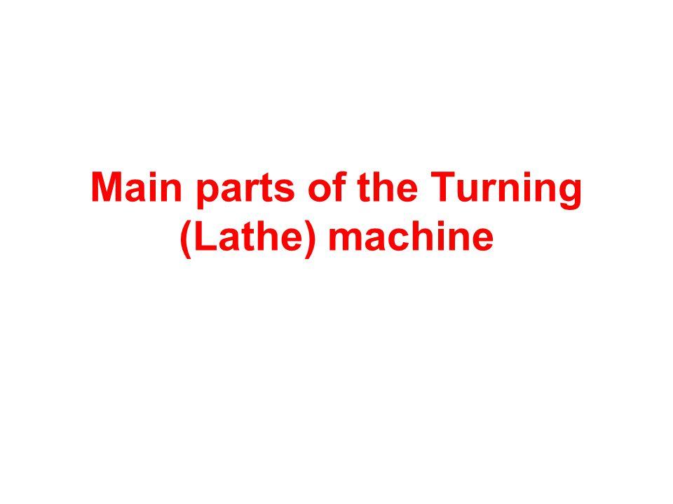 Main parts of the Turning (Lathe) machine: