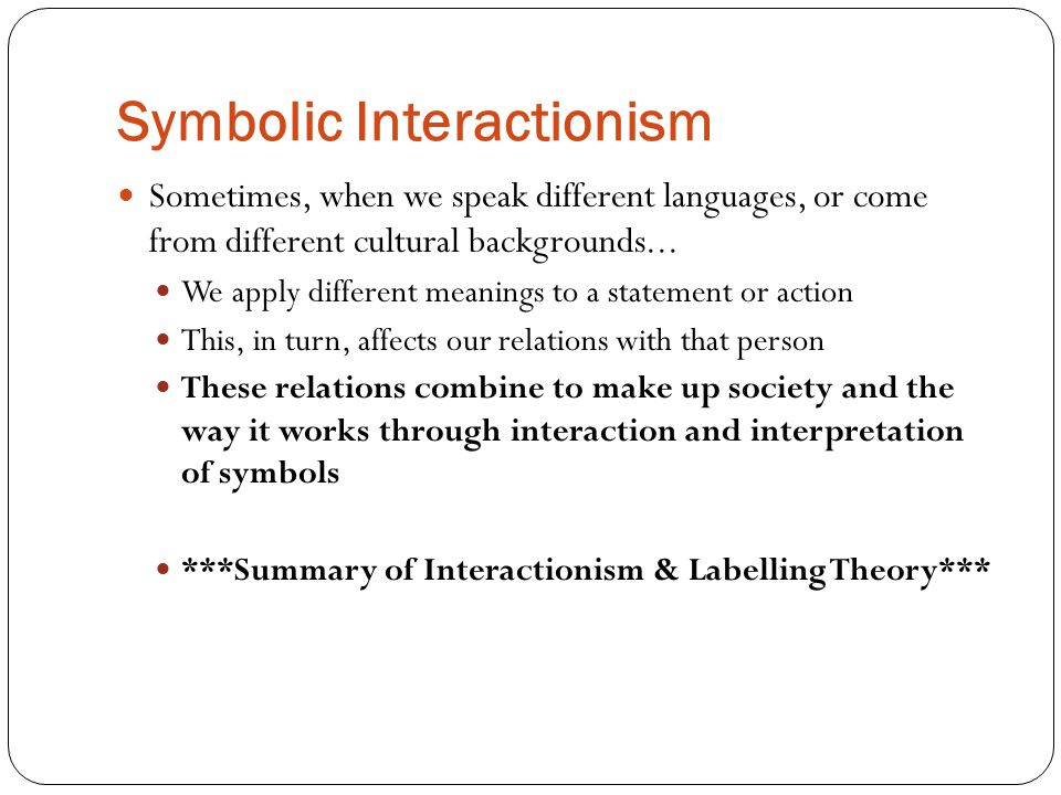 Symbolic Interactionism Sometimes, when we speak different languages, or come from different cultural backgrounds...