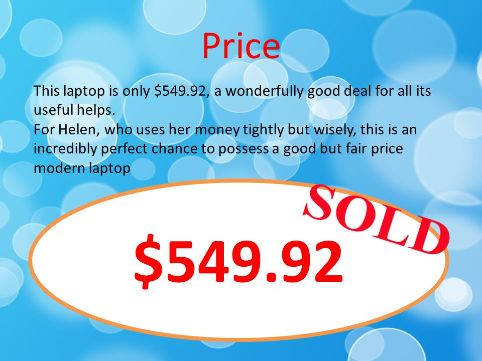 Price This laptop is only $549.92, a wonderfully good deal for all its useful helps.