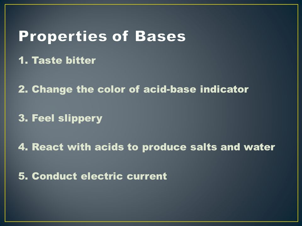1. Taste bitter 2. Change the color of acid-base indicator 3.