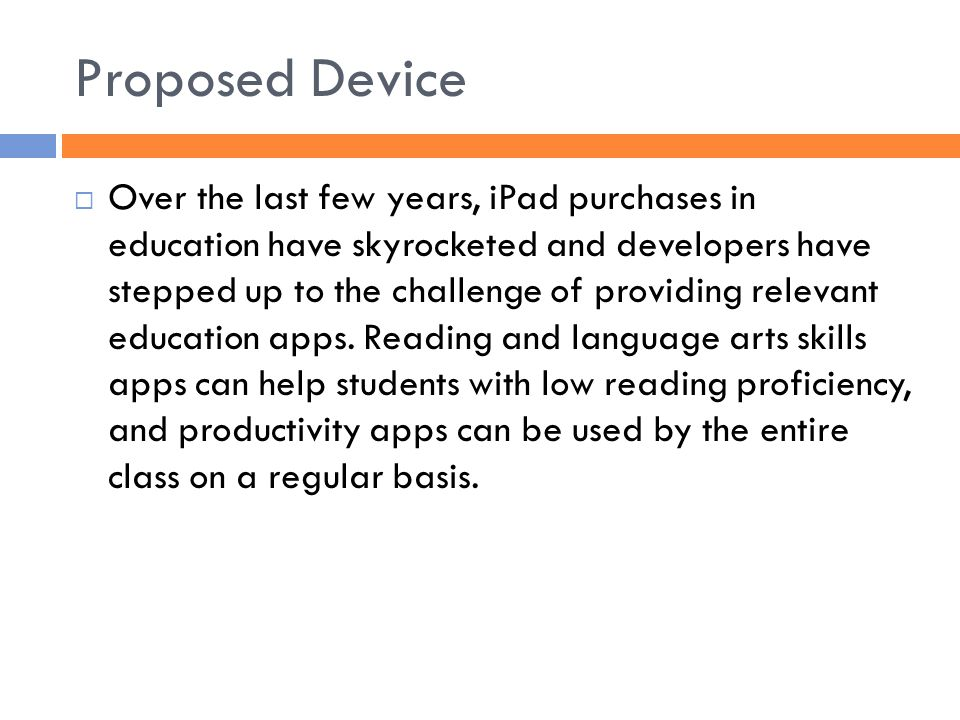 Proposed Device  Over the last few years, iPad purchases in education have skyrocketed and developers have stepped up to the challenge of providing relevant education apps.