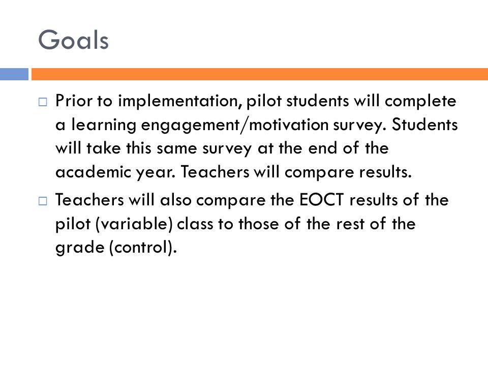 Goals  Prior to implementation, pilot students will complete a learning engagement/motivation survey.
