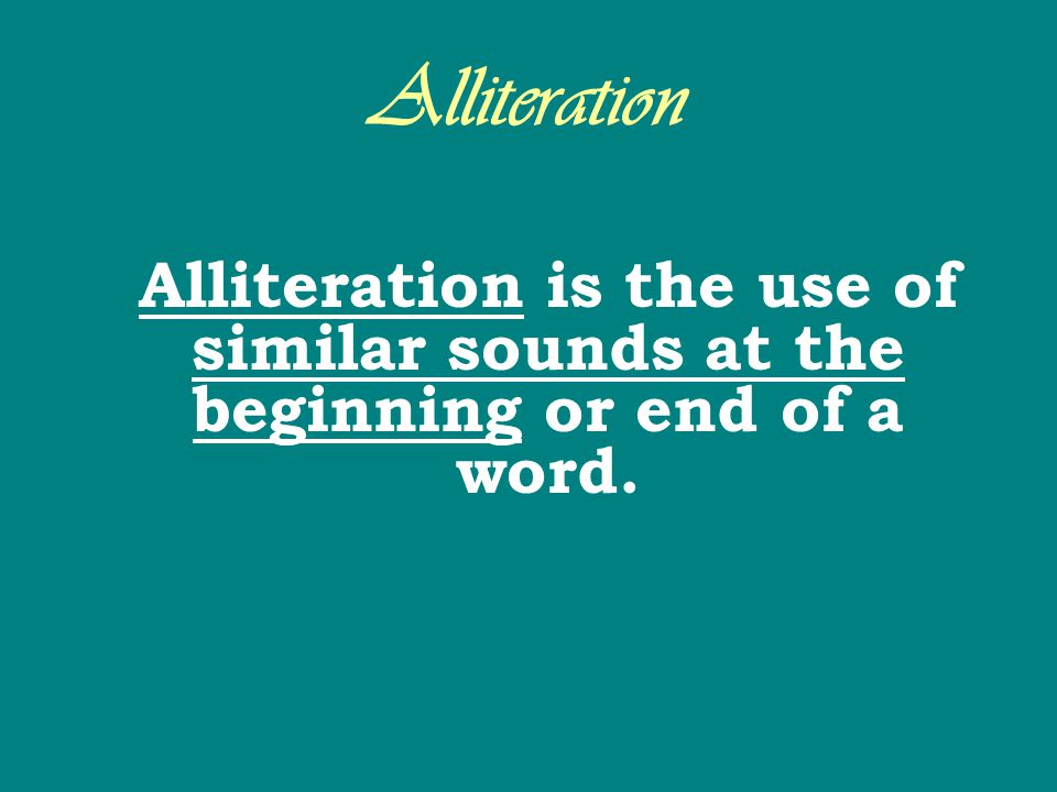 Alliteration Alliteration is the use of similar sounds at the beginning or end of a word.