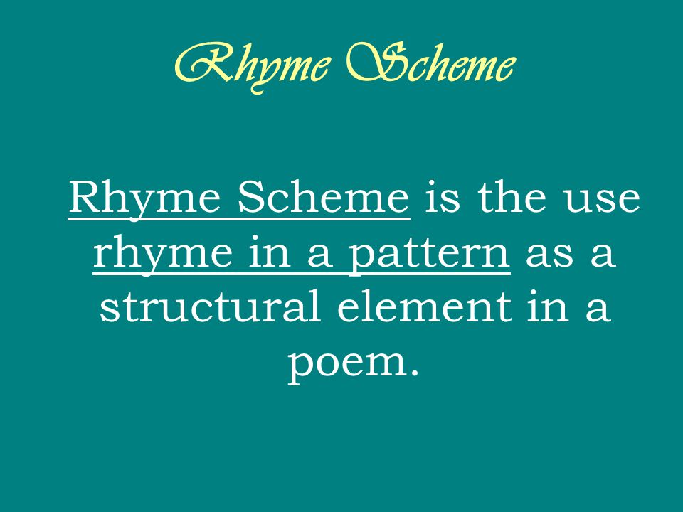 Rhyme Scheme Rhyme Scheme is the use rhyme in a pattern as a structural element in a poem.