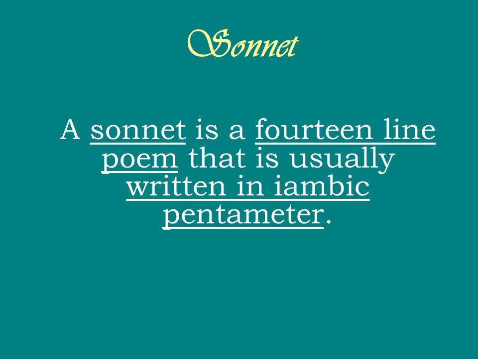 Sonnet A sonnet is a fourteen line poem that is usually written in iambic pentameter.