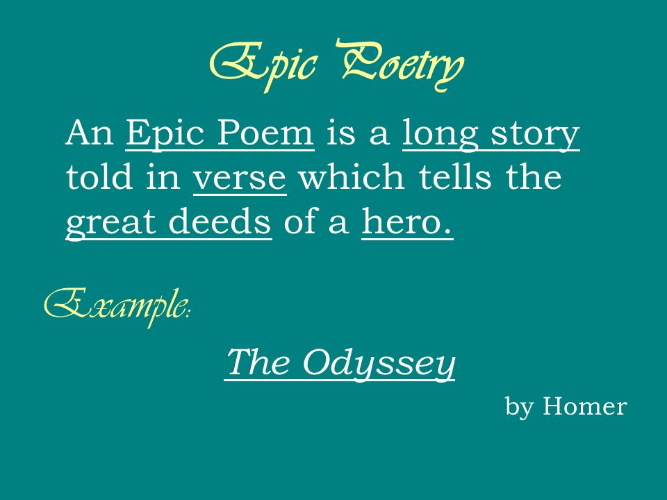 Epic Poetry An Epic Poem is a long story told in verse which tells the great deeds of a hero. Example: The Odyssey by Homer