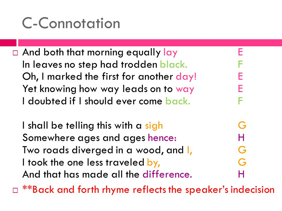 C-Connotation  And both that morning equally layE In leaves no step had trodden black.F Oh, I marked the first for another day!E Yet knowing how way