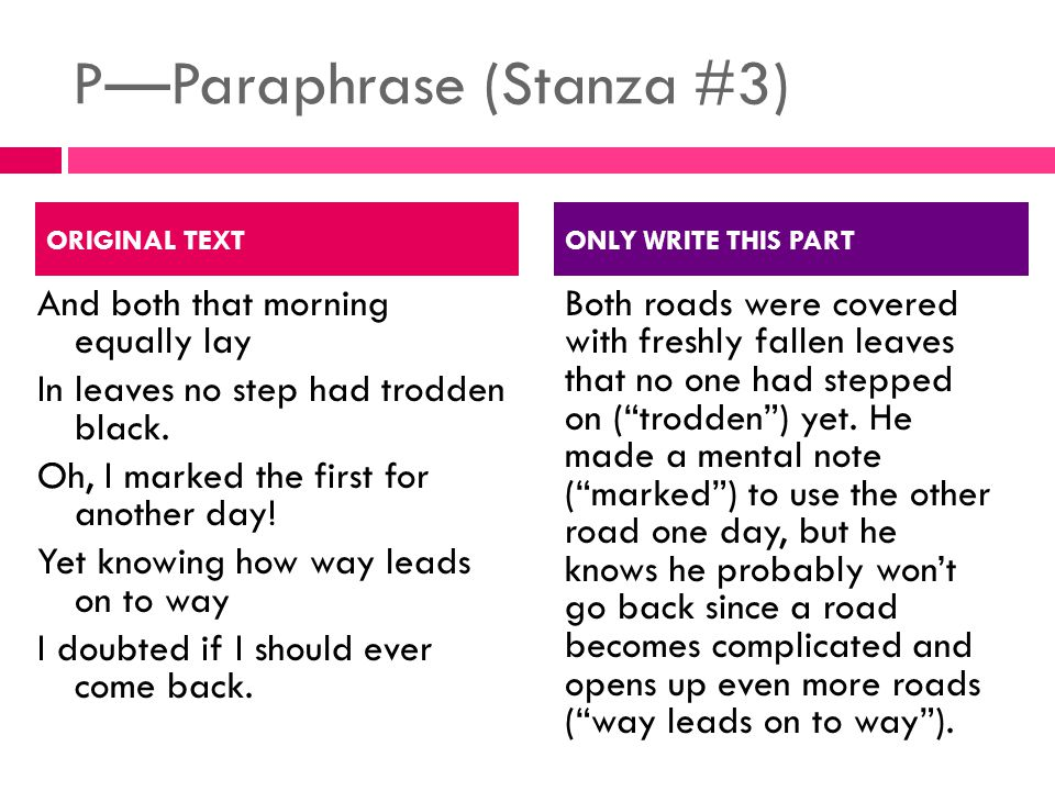 P—Paraphrase (Stanza #3) And both that morning equally lay In leaves no step had trodden black.