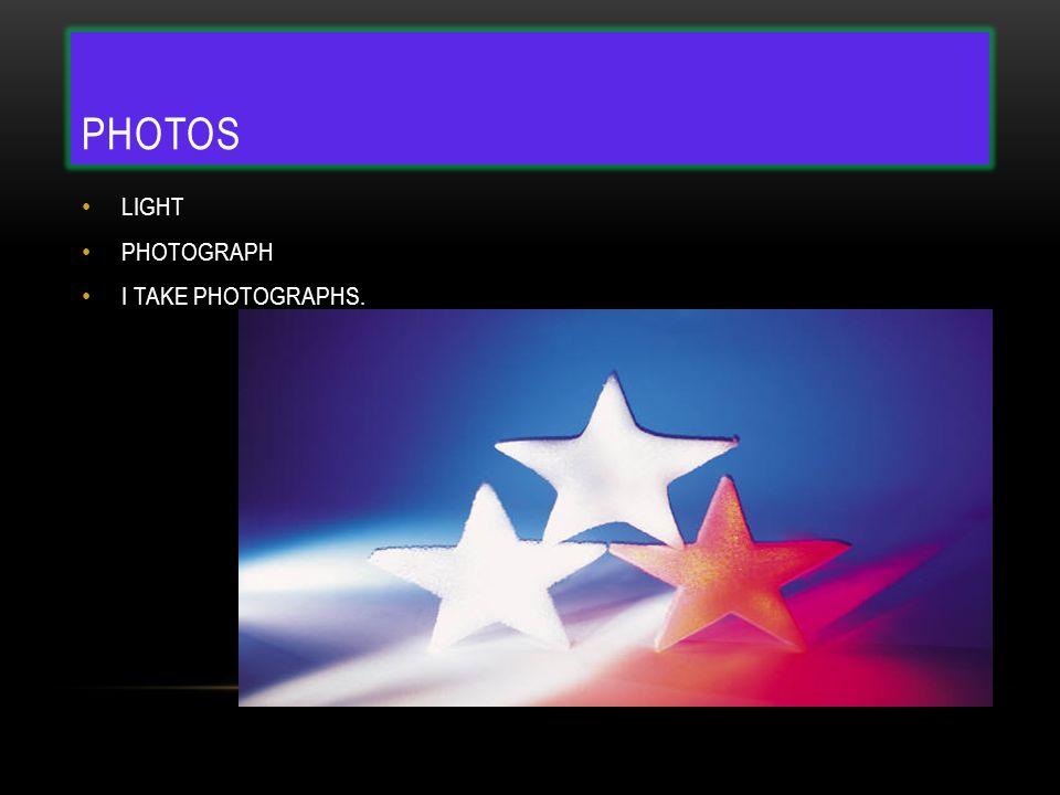 PHOTOS LIGHT PHOTOGRAPH I TAKE PHOTOGRAPHS.