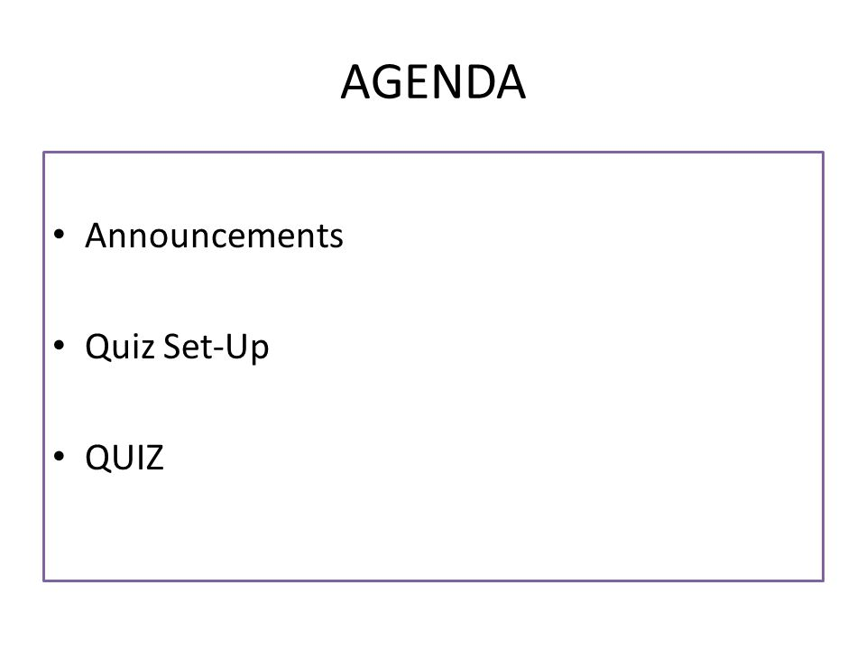 AGENDA Announcements Quiz Set-Up QUIZ