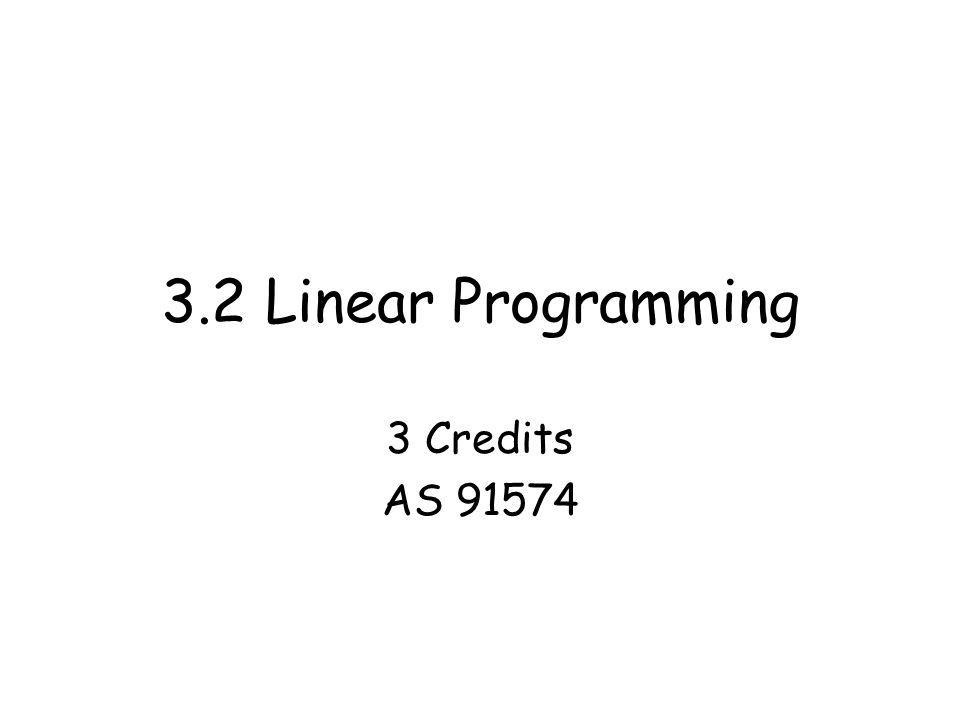 3.2 Linear Programming 3 Credits AS 91574
