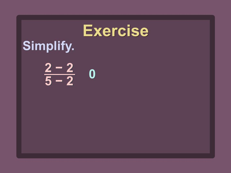 Simplify. 2 − 2 5 − 2 0 0 Exercise