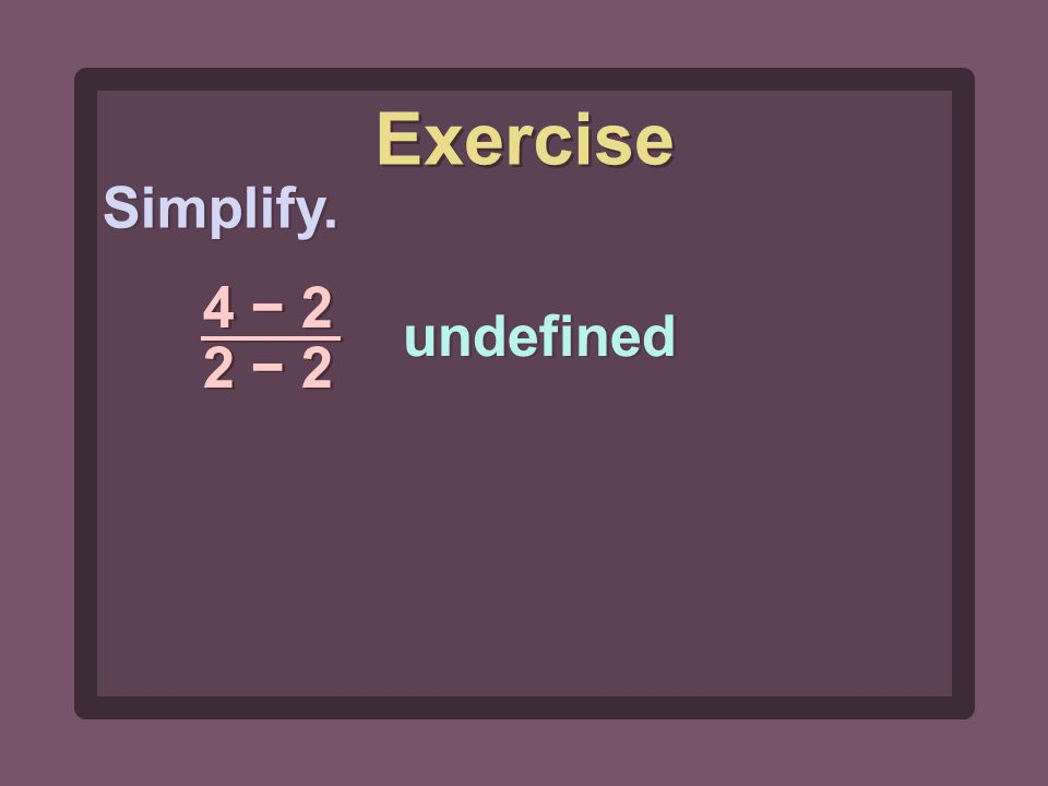 Simplify. 4 − 2 2 − 2 undefined Exercise