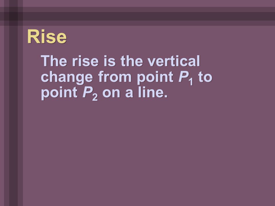 The rise is the vertical change from point P 1 to point P 2 on a line. Rise
