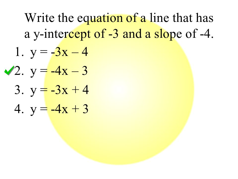 Write the equation of a line that has a y-intercept of -3 and a slope of -4.