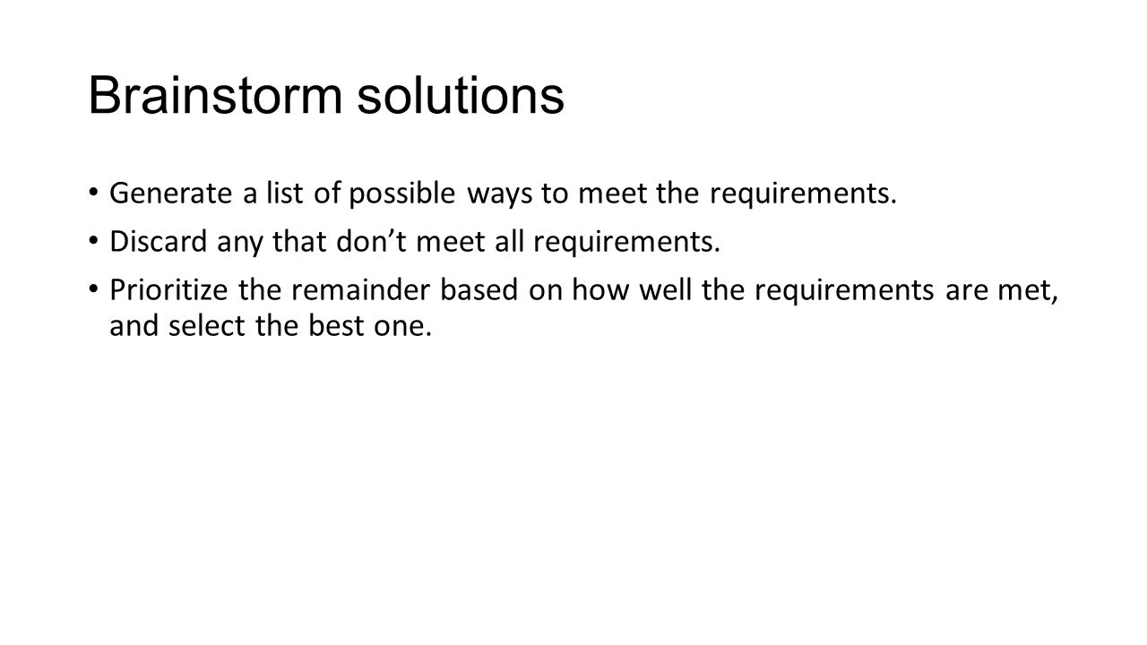 Brainstorm solutions Generate a list of possible ways to meet the requirements.