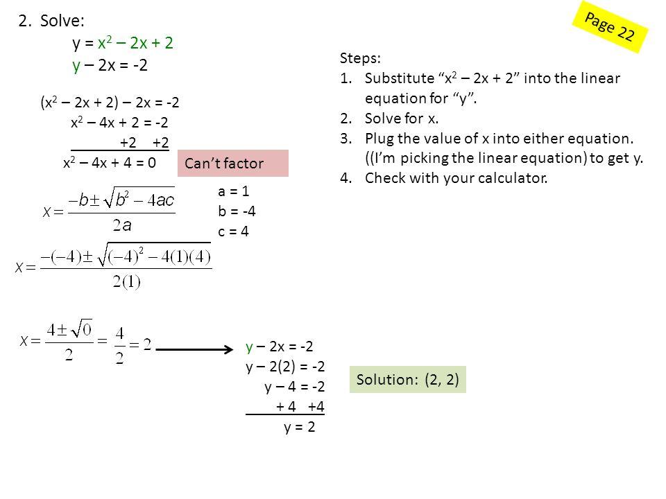 """Page 22 2. Solve: y = x 2 – 2x + 2 y – 2x = -2 (x 2 – 2x + 2) – 2x = -2 x 2 – 4x + 2 = -2 +2 +2 x 2 – 4x + 4 = 0 Steps: 1.Substitute """"x 2 – 2x + 2"""" in"""