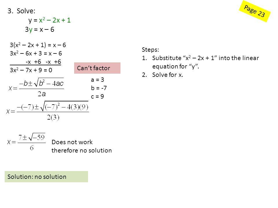 "Page 23 3. Solve: y = x 2 – 2x + 1 3y = x – 6 3(x 2 – 2x + 1) = x – 6 3x 2 – 6x + 3 = x – 6 -x +6 -x +6 3x 2 – 7x + 9 = 0 Steps: 1.Substitute ""x 2 – 2"