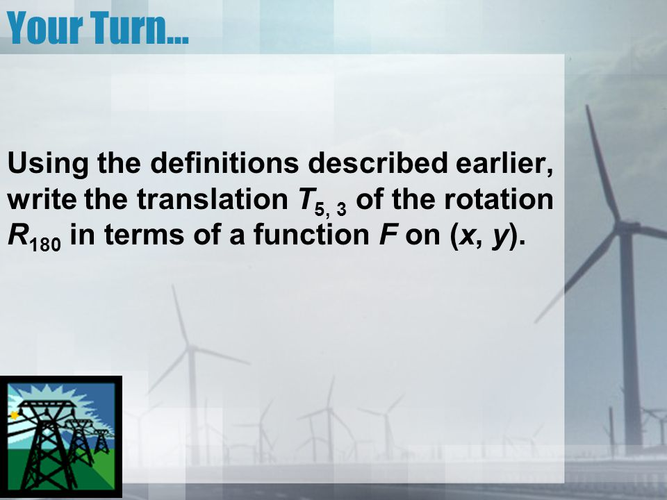Practice # 1 How far and in what direction does the point P (x, y) move when translated by the function T 24, 10 .
