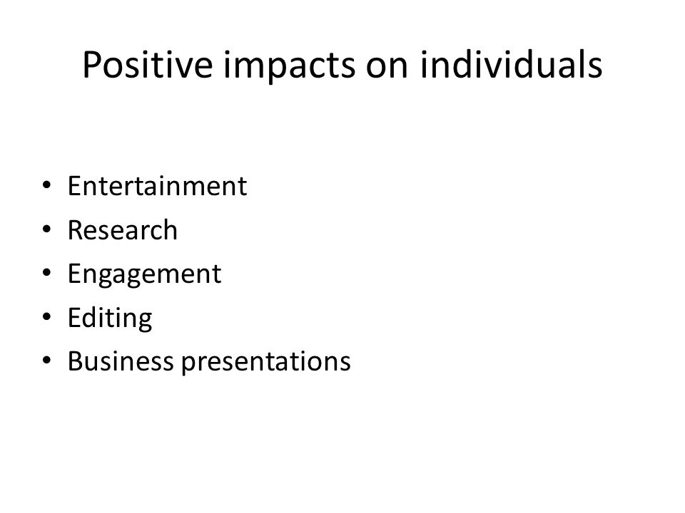 Positive impacts on individuals Entertainment Research Engagement Editing Business presentations