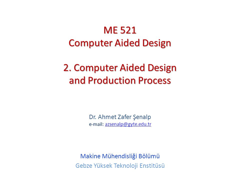 2. Computer Aided Design and Production Process e-mail: Dr.