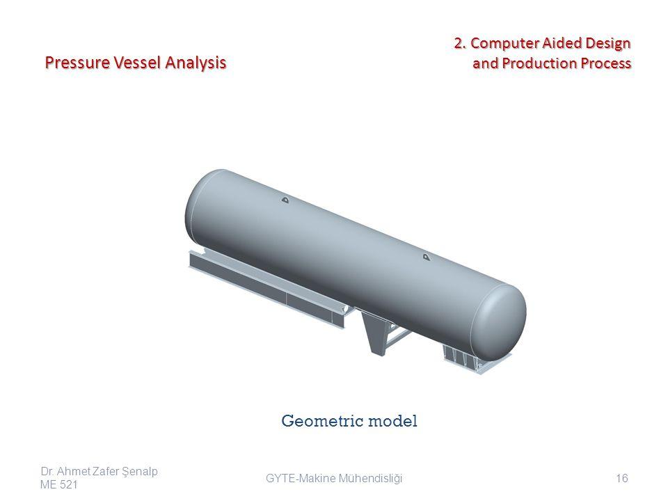 Geometric model Pressure Vessel Analysis GYTE-Makine Mühendisliği Dr.