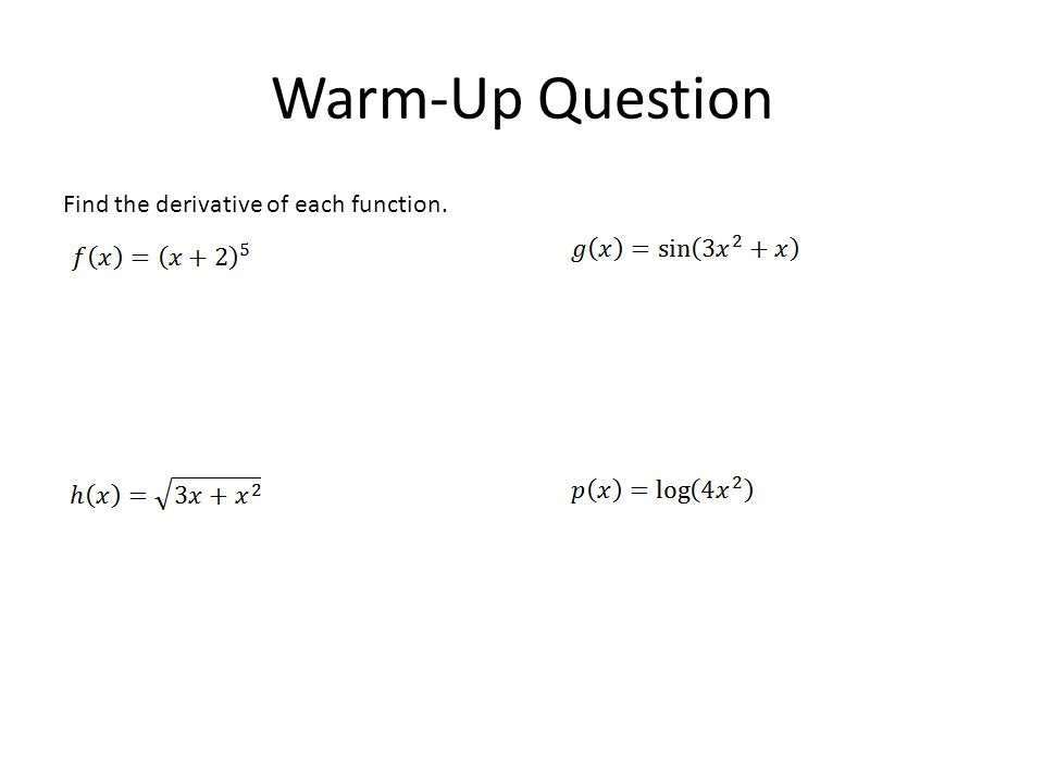 Warm-Up Question Find the derivative of each function.