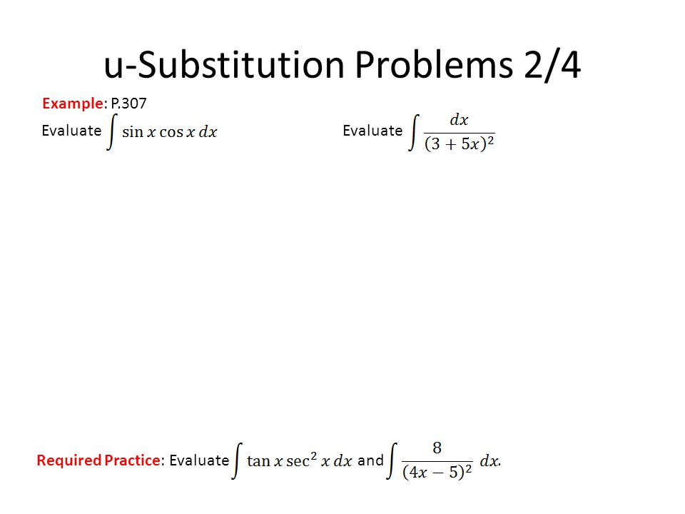 Evaluate u-Substitution Problems 2/4 Example: P.307 Required Practice: Evaluate and.