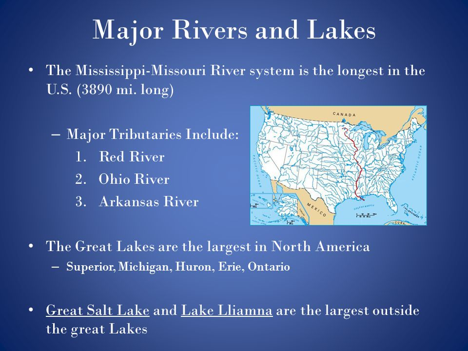 Major Rivers and Lakes The Mississippi-Missouri River system is the longest in the U.S. (3890 mi. long) – Major Tributaries Include: 1.Red River 2.Ohi