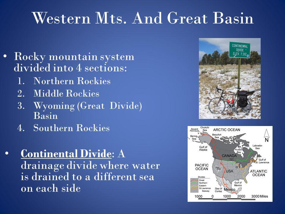 Western Mts. And Great Basin Rocky mountain system divided into 4 sections: 1.Northern Rockies 2.Middle Rockies 3.Wyoming (Great Divide) Basin 4.South
