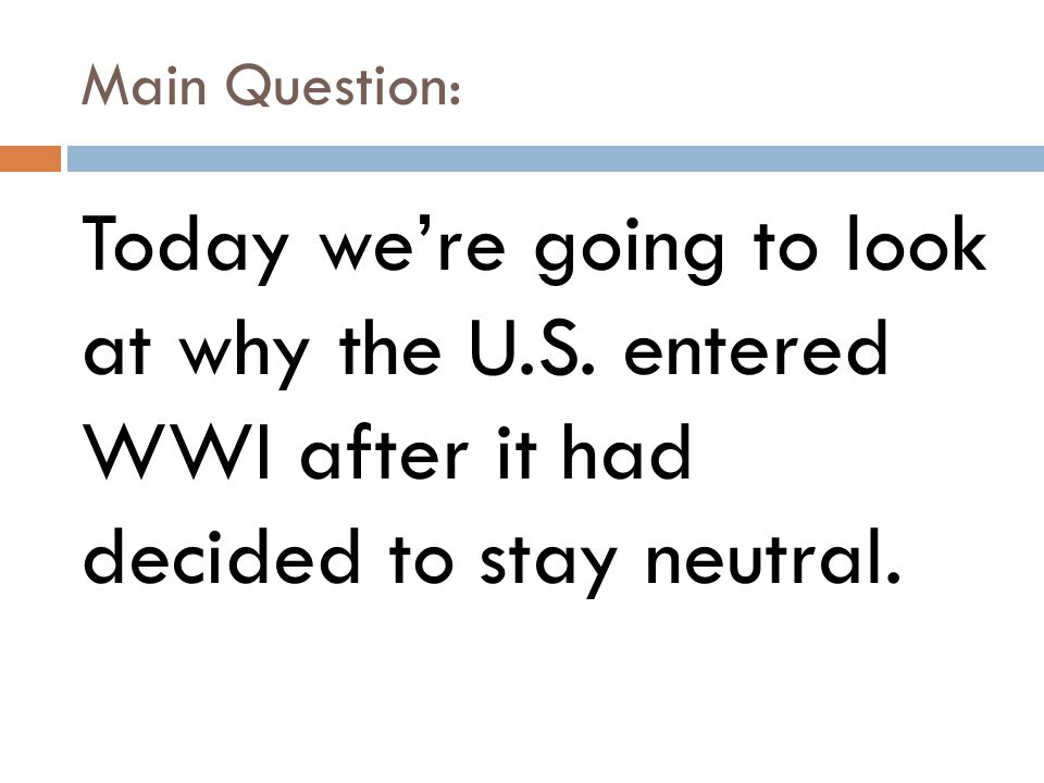Central Historical Question: Why did the U.S. enter World War I?