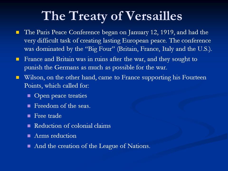 The Treaty of Versailles The Paris Peace Conference began on January 12, 1919, and had the very difficult task of creating lasting European peace.
