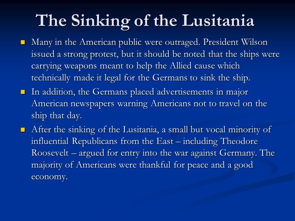 The Sinking of the Lusitania Many in the American public were outraged. President Wilson issued a strong protest, but it should be noted that the ship