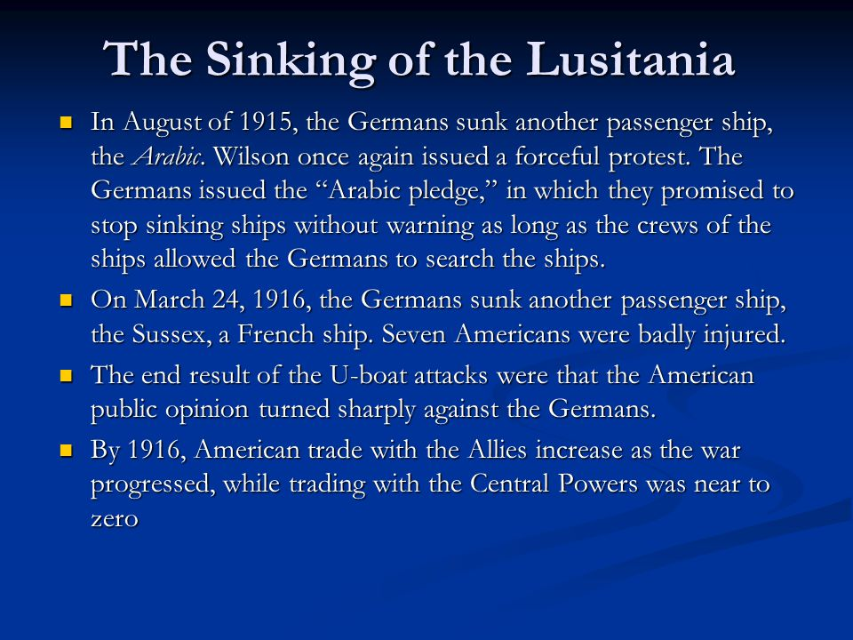 The Sinking of the Lusitania In August of 1915, the Germans sunk another passenger ship, the Arabic.