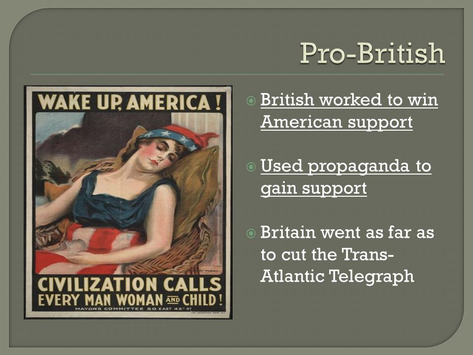  British worked to win American support  Used propaganda to gain support  Britain went as far as to cut the Trans- Atlantic Telegraph