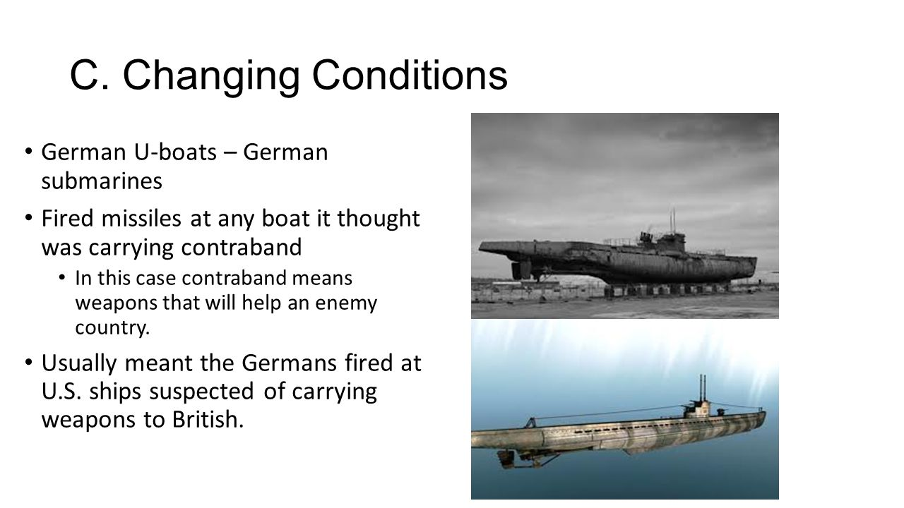 C.Changing Conditions Sinking of the Lusitania Video questions: Why did the Germans attack.