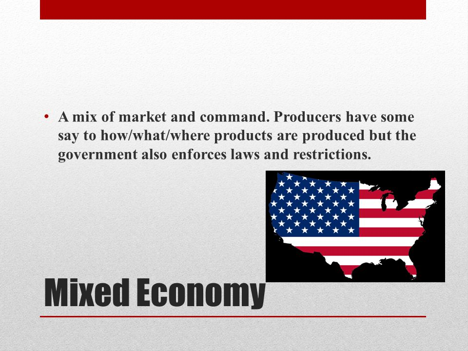 Mixed Economy A mix of market and command.