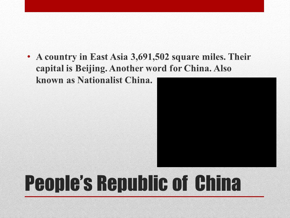 People's Republic of China A country in East Asia 3,691,502 square miles.