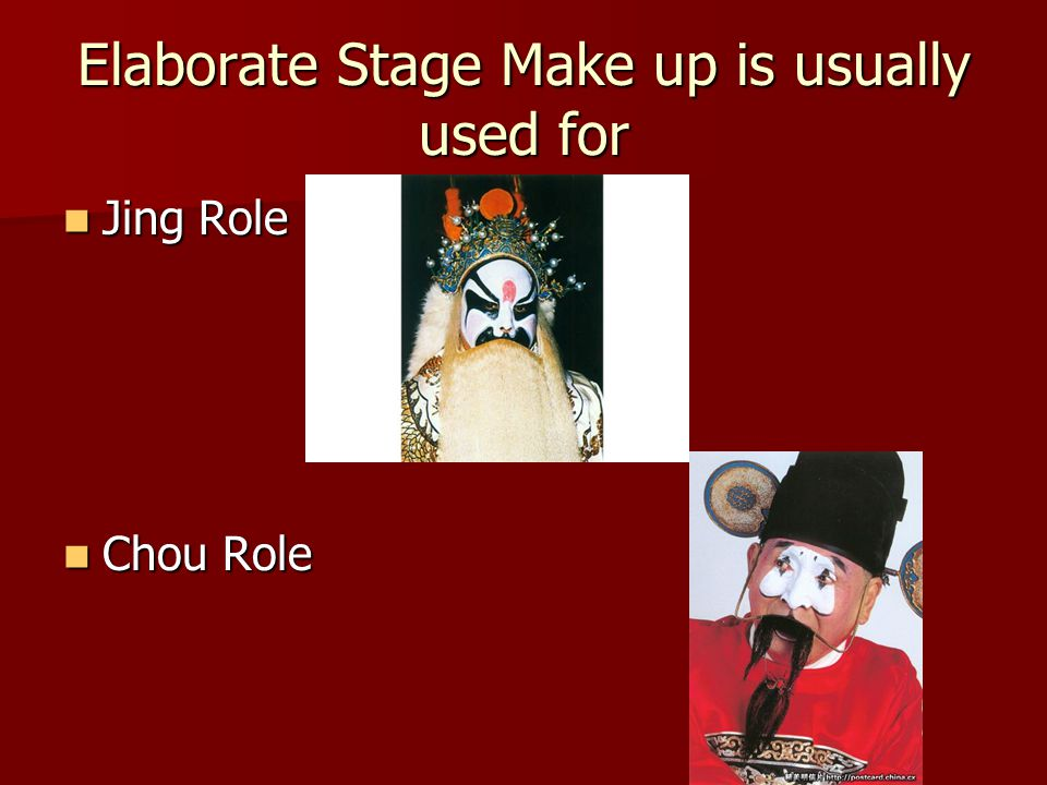 Elaborate Stage Make up is usually used for Jing Role Jing Role Chou Role Chou Role