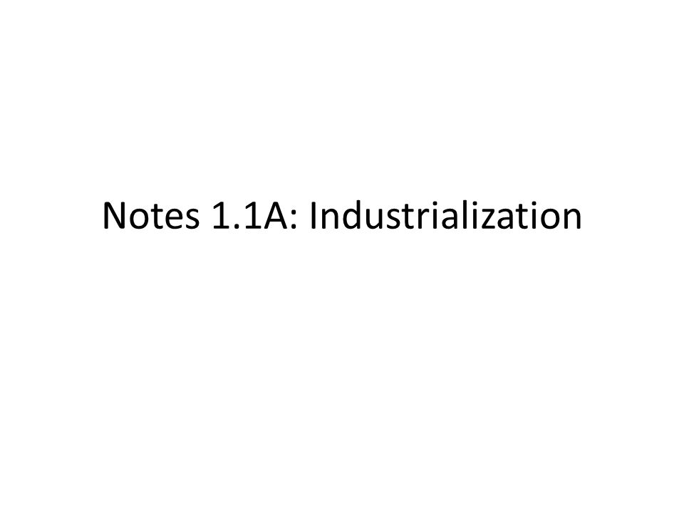 Notes 1.1A: Industrialization