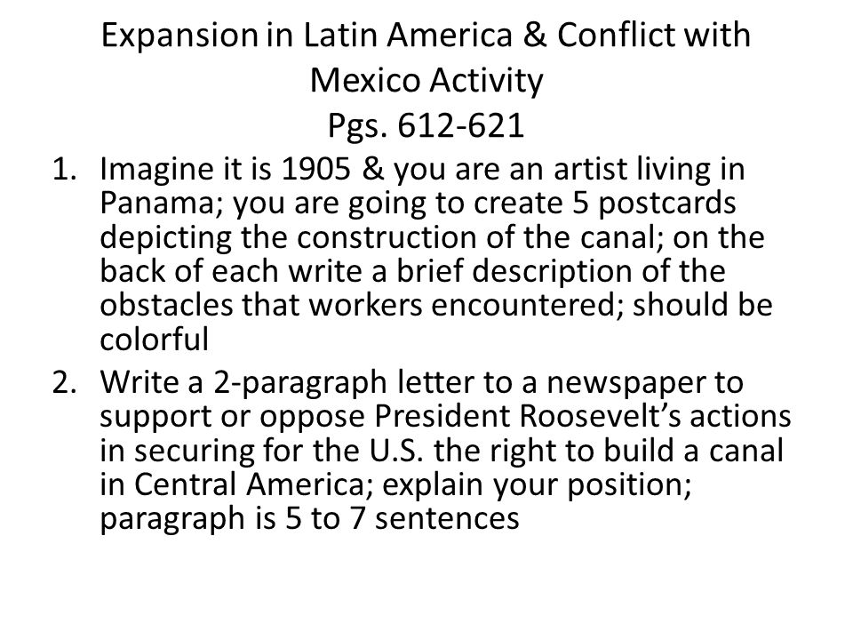 Expansion in Latin America & Conflict with Mexico Activity Pgs. 612-621 1.Imagine it is 1905 & you are an artist living in Panama; you are going to cr
