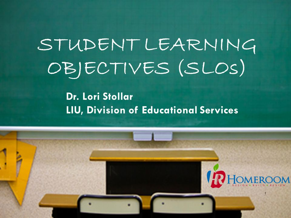 STUDENT LEARNING OBJECTIVES (SLOs) 1 Dr. Lori Stollar LIU, Division of Educational Services