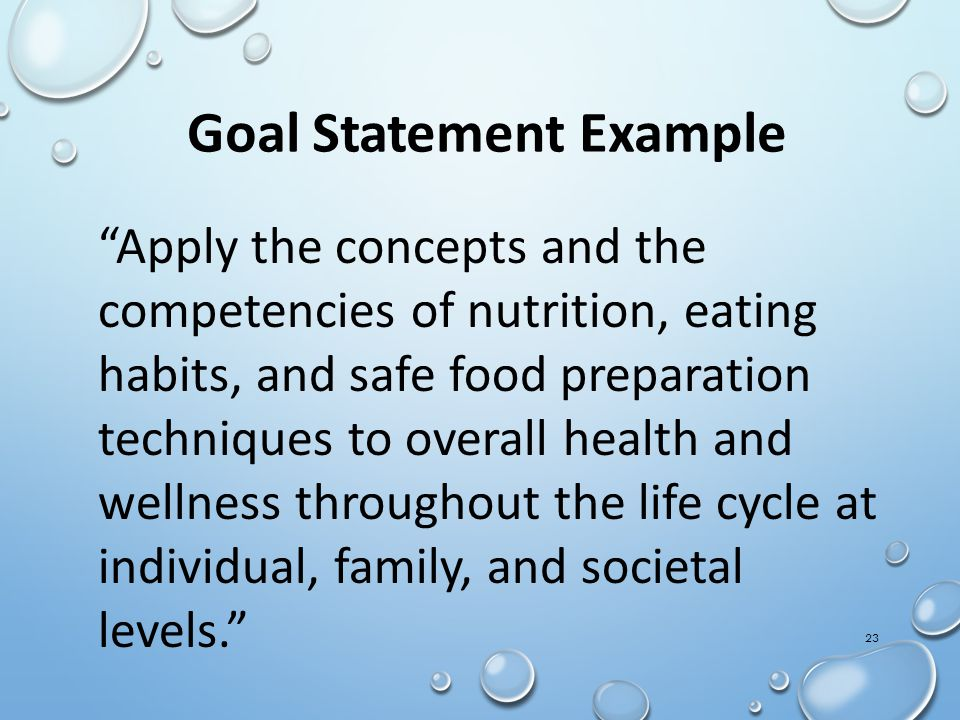 "23 Goal Statement Example ""Apply the concepts and the competencies of nutrition, eating habits, and safe food preparation techniques to overall health"
