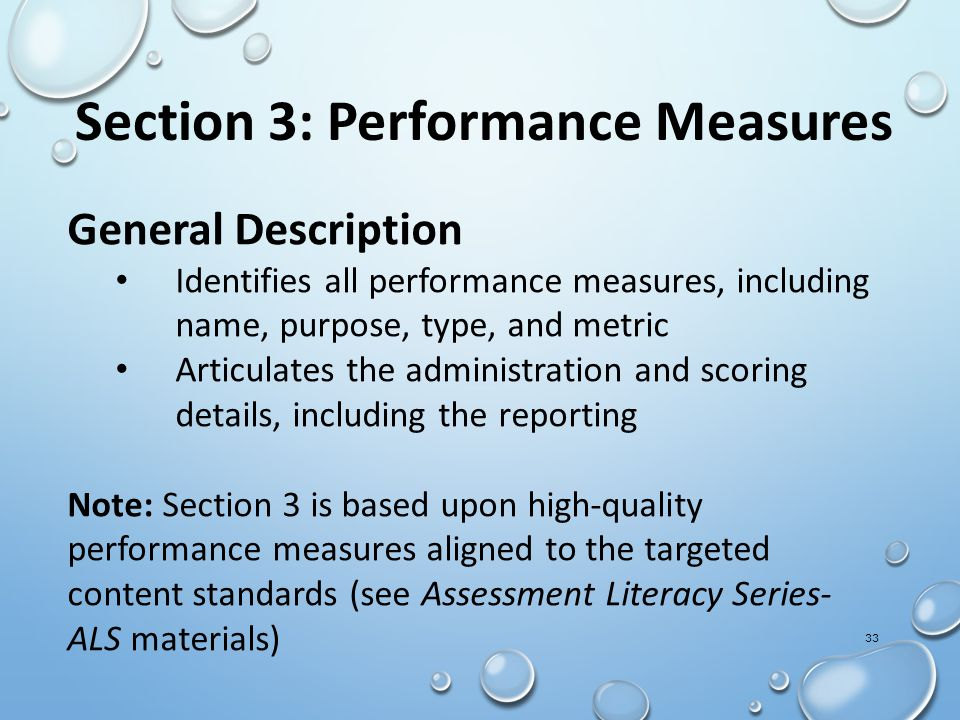 General Description Identifies all performance measures, including name, purpose, type, and metric Articulates the administration and scoring details, including the reporting Note: Section 3 is based upon high-quality performance measures aligned to the targeted content standards (see Assessment Literacy Series- ALS materials) Section 3: Performance Measures 33