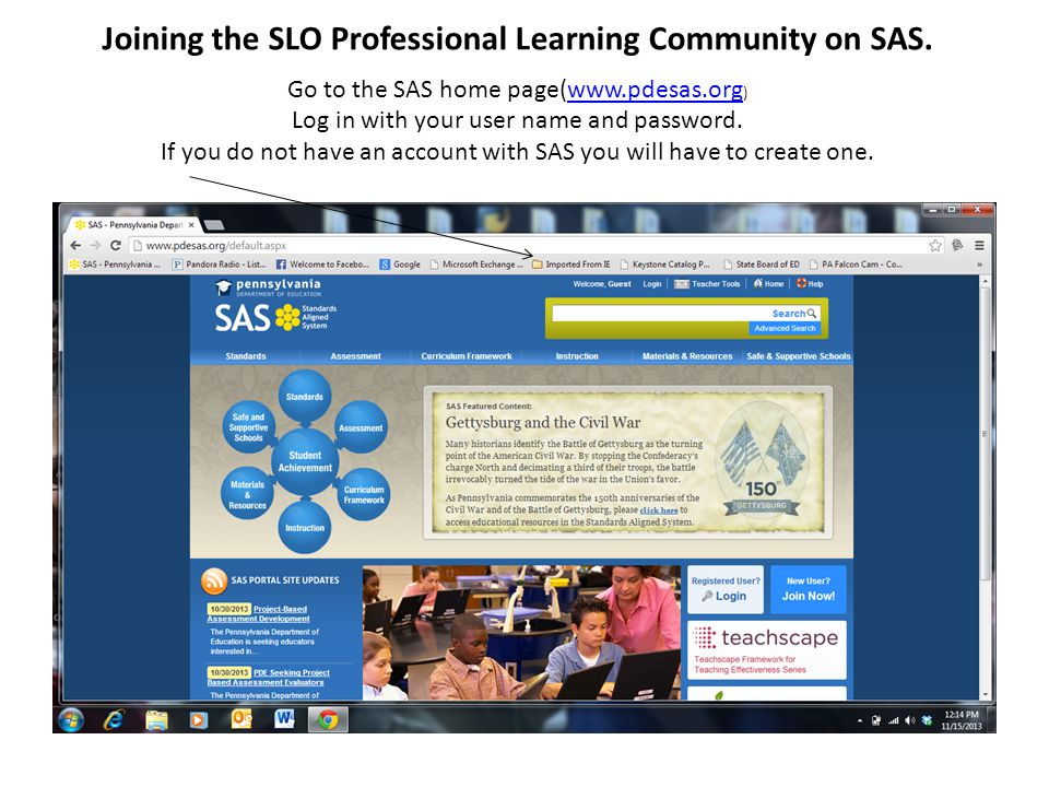 Joining the SLO Professional Learning Community on SAS. Go to the SAS home page(www.pdesas.org )www.pdesas.org Log in with your user name and password