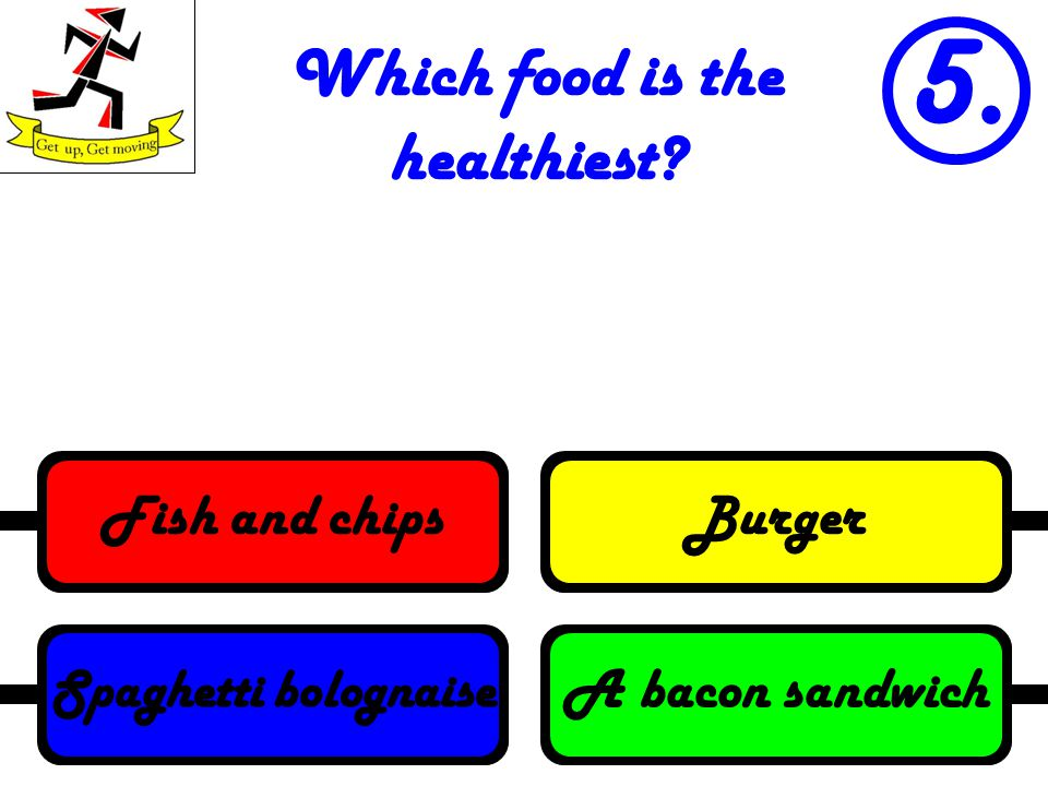 Which food is the healthiest? 5. A bacon sandwich Spaghetti bolognaise BurgerFish and chips