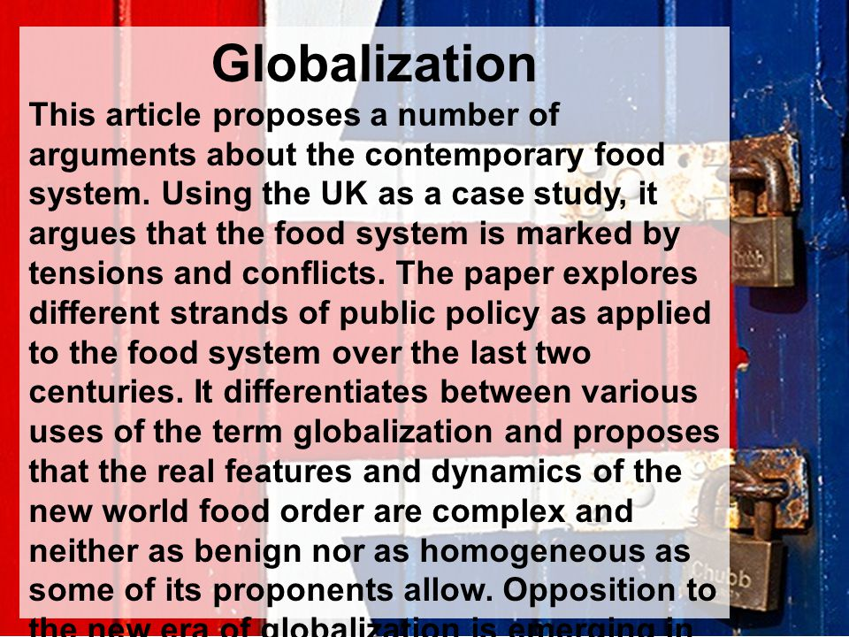 Globalization This article proposes a number of arguments about the contemporary food system.
