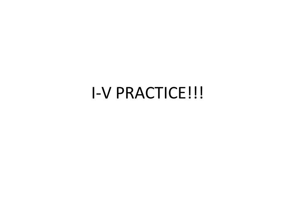 I-V PRACTICE!!!